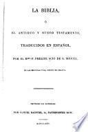 La Biblia, ó el Antiguo y Nuevo Testamento traducidos al español de la Vulgata latina
