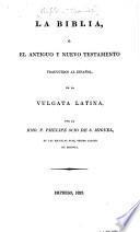 La Biblia, ó el Antiguo y Nuevo Testamento traducidos ... por el Rmo. P. Phelipe Scio de S. Miguel
