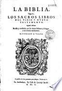 La Biblia que es los sacros libros del viejo y nuevo testamento. Segunda Edicion,... Por Cypriano de Valera