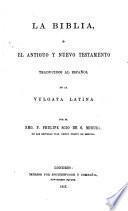 La Biblia traducida al español de la Vulgata latina por el P. F. Scio de S. Miguel