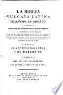 La Biblia vulgata Latina traducia en espanõl: Del Antiguo Testamento : los quatro libros de los Reyes