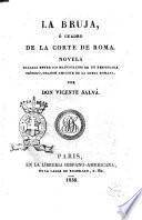 La bruja, ó Cuadro de la corte de Roma. Novela hallada entre los manuscritos de un respetable teólogo, grande amigote de la curia romana, por don Vicente Salvá