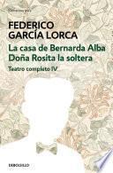 La casa de Bernarda Alba | Doña Rosita la soltera (Teatro completo 4)