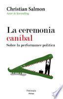La ceremonia caníbal. Sobre la performance política