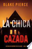 La chica cazada (Un thriller de suspense FBI de Ella Dark – Libro 3)