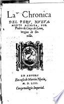 La chronica del Peru, nueuamente escrita, por Pedro de Cieca de Leon, vezino de Seuilla