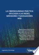 La ciberseguridad práctica aplicada a las redes, servidores y navegadores web