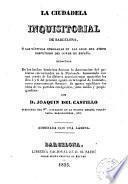 La Ciudadela inquisitorial de Barcelona, o, Las victimas inmoladas en las aras del atroz despotismo del Conde de España