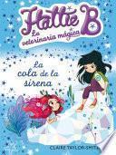 La cola de la sirena (Hattie B. La veterinaria mágica 4)