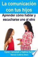 La comunicación con tus hijos - Aprender cómo hablar y escucharse uno al otro