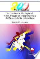 La confrontación regional en el proceso de independencia del suroccidente colombiano