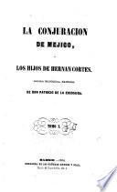 La Conjuración de Méjico ó los hijos de Hernán Cortés, novela histórica, original de....