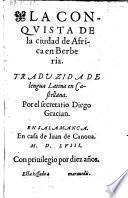 La conquista de la ciudad de Africa en Berberia. Traduzida de lengua latina en Castellana por ... Diego Gracian