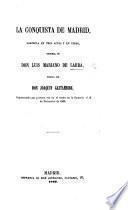 La Conquista de Madrid; zarzuela en tres actos y en verso, etc