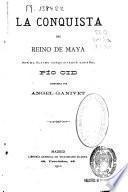 La conquista del reino de Maya por el último conquistador español, Pío Cid