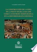 La construcción de la idea de la peste negra (1348-1350) como catástrofe demográfica en la historiografía española