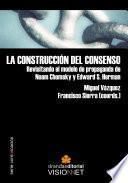 LA CONSTRUCCIÓN DEL CONSENSO. Revisitando el modelo de propaganda de Noam Chomsky y Edward S. Herman
