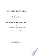 La Corte en Sevilla. Crónica del viaje de SS. MM. y AA. RR. à las Provincias Andaluzas en 1862. [With plates.]