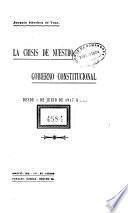 La crisis de nuestro gobierno constitucional desde 1 de junio de 1917 ...