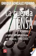 La cuerda tensa. Apuntes sobre la democracia en México, 1990-2005