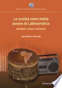 La cumbia como matriz sonora de Latinoamérica