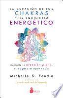 La curación de los chakras y el equilibrio energético mediante la atención plena, el yoga y el ayurveda