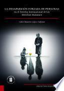 La desaparición forzada de personas en el derecho internacional de los derechos humanos