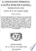 La Desgraciada Hermosura, ó Doña Ines de Castro, tragedia en cinco actos [and in verse]. P. D. A. R. Y.