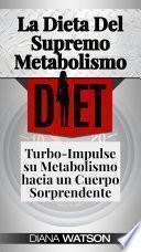 La Dieta Del Supremo Metabolismo: Turbo-Impulse su Metabolismo hacia un Cuerpo Sorprendente