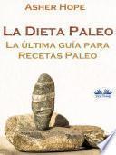 La Dieta Paleo: La Última Guía Para Recetas Paleo