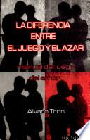 La Diferencia entre el Juego y el Azar. manual del juego del amor.