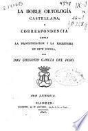 La doble ortología castellana o Correspondencia entre la pronunciación i la escritura de este idioma