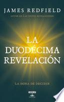 La Duodécima Revelación (La Profecía Celestina 4)