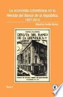 La economía colombiana en la Revista del Banco de la República, 1927-2015. Tomo I