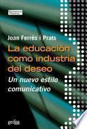 La educación como industria del deseo