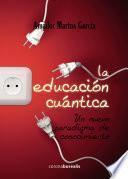 La educación cuántica. Un nuevo paradigma de conocimiento.