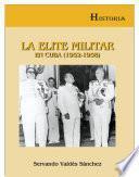 La elite militar en Cuba (1952-1958/ The Military Elite in Cuba (1952-1958)