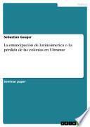 La emancipación de Latinoámerica o La pérdida de las colonias en Ultramar
