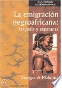 La emigracion negroafricana, tragedia y esperanza / Black African migration, tragedy and hope
