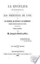 La Encíclica del 8 de diciembre de 1864 y los principios de 1789, ó, La Iglesia, el Estado y la libertad