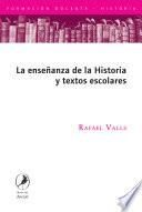 La enseñanza de la historia y los textos escolares/ The teaching of history and textbooks