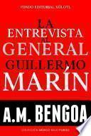 La entrevista al General Guillermo Marín.