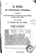 La Escuela de instrucción primaria o Colección de todas las materias que comprende la primera enseñanza conforme al plan vigente