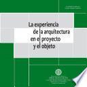 La experiencia de la arquitectura en el proyecto y el objeto