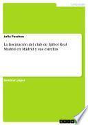 La fascinación del club de fútbol Real Madrid en Madrid y sus estrellas
