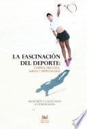 La fascinación del deporte: cuerpo, práctica, juego y espectáculo
