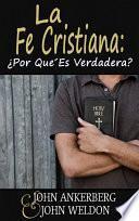 La Fe Cristiana: �Por Qu_ Es Verdadera?