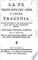La fe trunfante del amor y cetro. Tragedia, en que se ofrece a los aficionados la justa idea de una traduccion poetica por don Vicente Garcia de la Huerta, ...