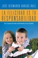 La Felicidad Es Tu Responsabilidad