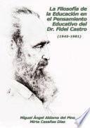 La filosofía de la educación en el pensamiento educativo del Dr. Fidel Castro: (1945-1981)